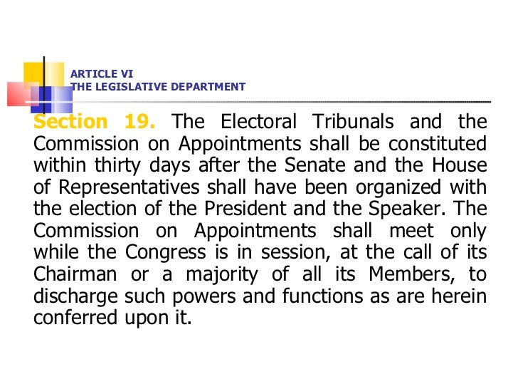 ARTICLE VI THE LEGISLATIVE DEPARTMENT <ul><li>Section 19.  The Electoral Tribunals and the Commission on Appointments shal...