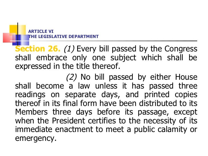 ARTICLE VI THE LEGISLATIVE DEPARTMENT <ul><li>Section 26.   (1)  Every bill passed by the Congress shall embrace only one ...