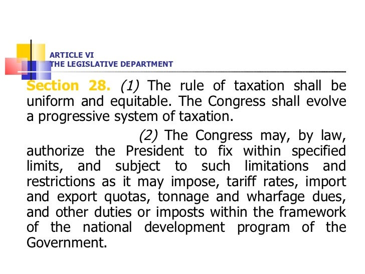 ARTICLE VI THE LEGISLATIVE DEPARTMENT <ul><li>Section 28.   (1)  The rule of taxation shall be uniform and equitable. The ...