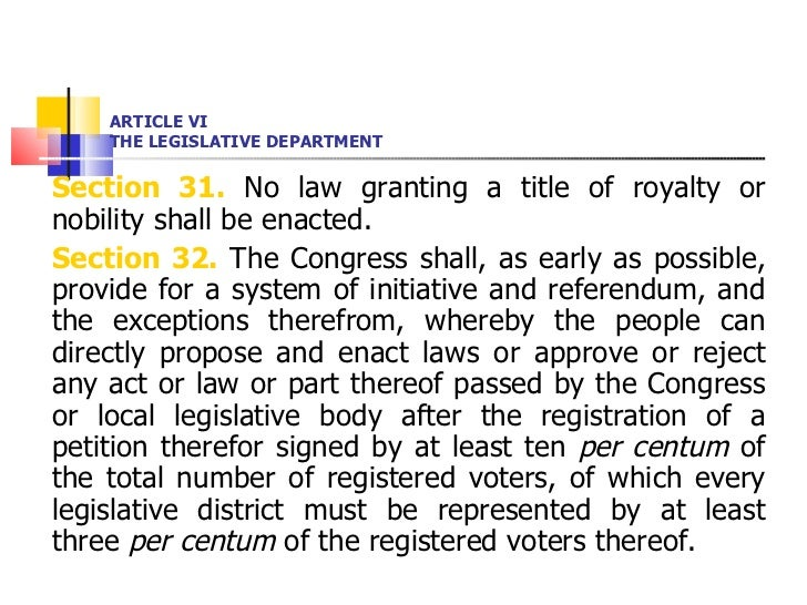 ARTICLE VI THE LEGISLATIVE DEPARTMENT <ul><li>Section 31.  No law granting a title of royalty or nobility shall be enacted...