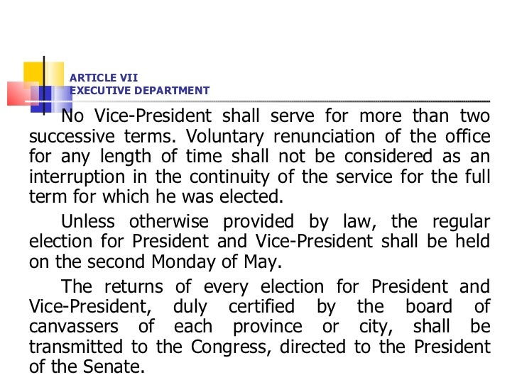 ARTICLE VII EXECUTIVE DEPARTMENT <ul><li>No Vice-President shall serve for more than two successive terms. Voluntary renun...