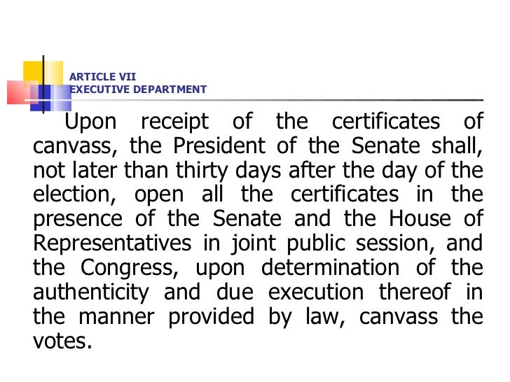 ARTICLE VII EXECUTIVE DEPARTMENT <ul><li>Upon receipt of the certificates of canvass, the President of the Senate shall, n...