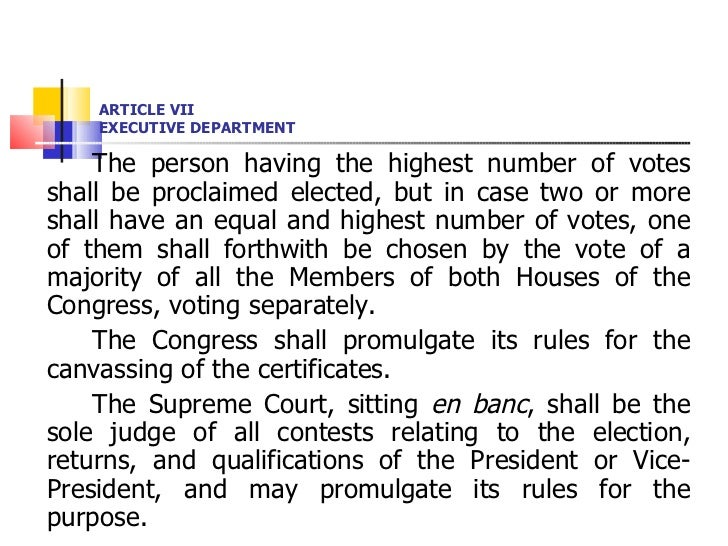 ARTICLE VII EXECUTIVE DEPARTMENT <ul><li>The person having the highest number of votes shall be proclaimed elected, but in...