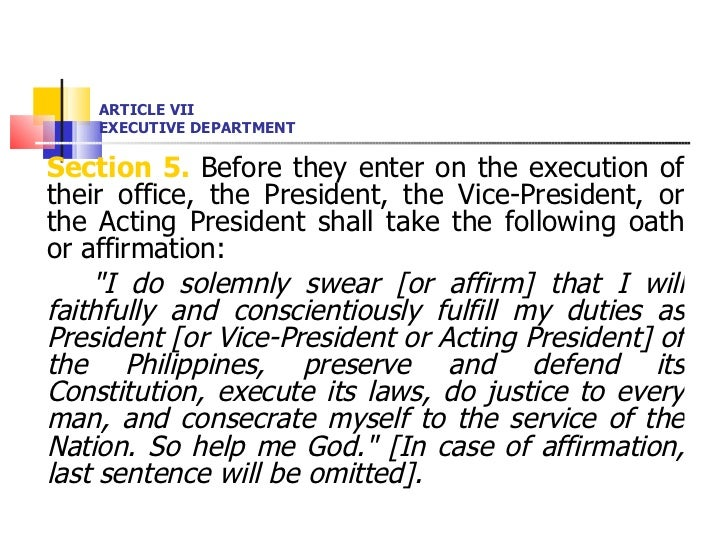 ARTICLE VII EXECUTIVE DEPARTMENT <ul><li>Section 5.  Before they enter on the execution of their office, the President, th...