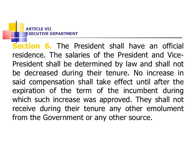 ARTICLE VII EXECUTIVE DEPARTMENT <ul><li>Section 6.  The President shall have an official residence. The salaries of the P...