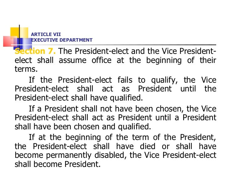 ARTICLE VII EXECUTIVE DEPARTMENT <ul><li>Section 7.  The President-elect and the Vice President-elect shall assume office ...