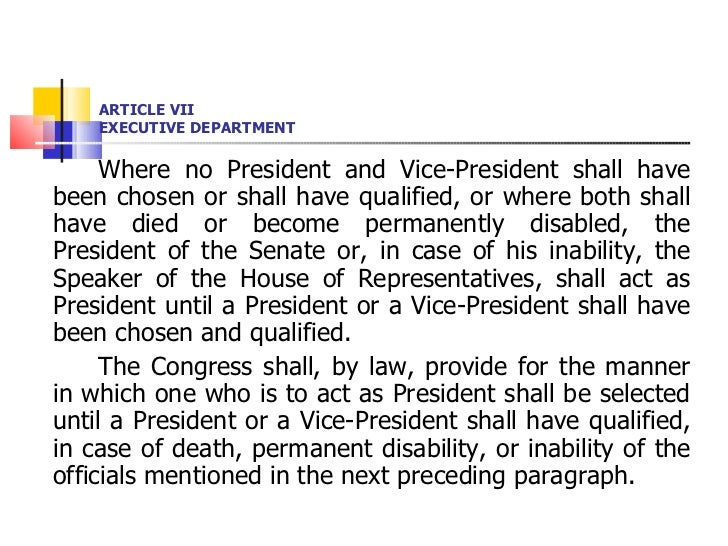 ARTICLE VII EXECUTIVE DEPARTMENT <ul><li>Where no President and Vice-President shall have been chosen or shall have qualif...