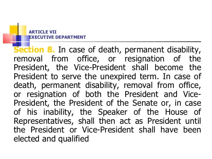 ARTICLE VII EXECUTIVE DEPARTMENT <ul><li>Section 8.  In case of death, permanent disability, removal from office, or resig...