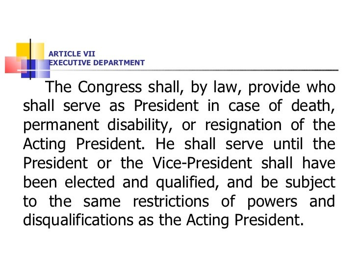 ARTICLE VII EXECUTIVE DEPARTMENT <ul><li>The Congress shall, by law, provide who shall serve as President in case of death...