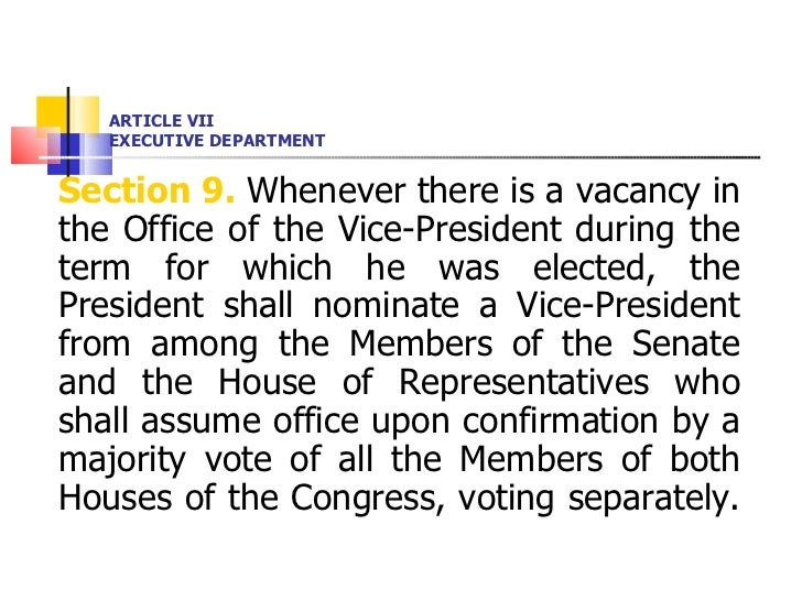 ARTICLE VII EXECUTIVE DEPARTMENT <ul><li>Section 9.  Whenever there is a vacancy in the Office of the Vice-President durin...