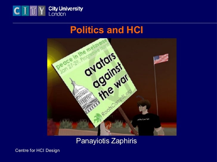 Politics and HCI Panayiotis Zaphiris Centre for HCI Design