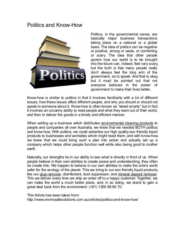 Politics and Know-How Politics, in the governmental sense, are basically major business transactions taking place on a nat...