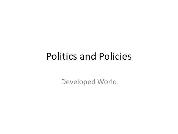 Politics and Policies<br />Developed World<br />