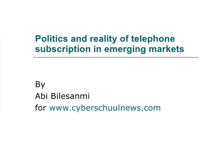 Politics and reality of telephone subscription in emerging markets By Abi Bilesanmi for  www.cyberschuulnews.com