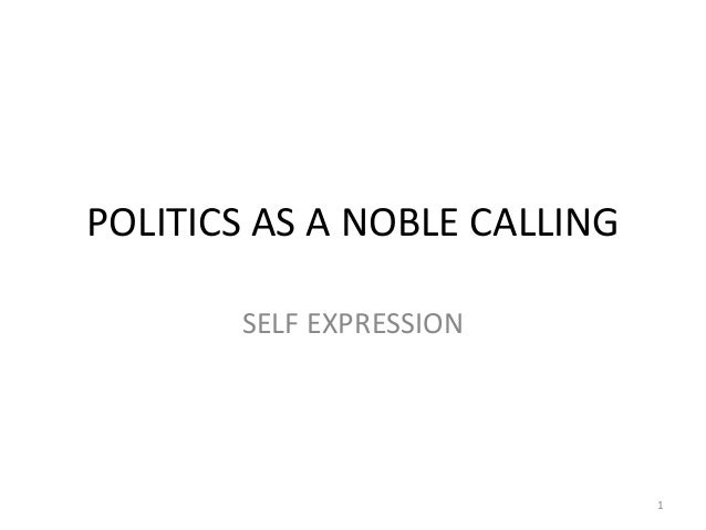 POLITICS AS A NOBLE CALLING       SELF EXPRESSION                              1