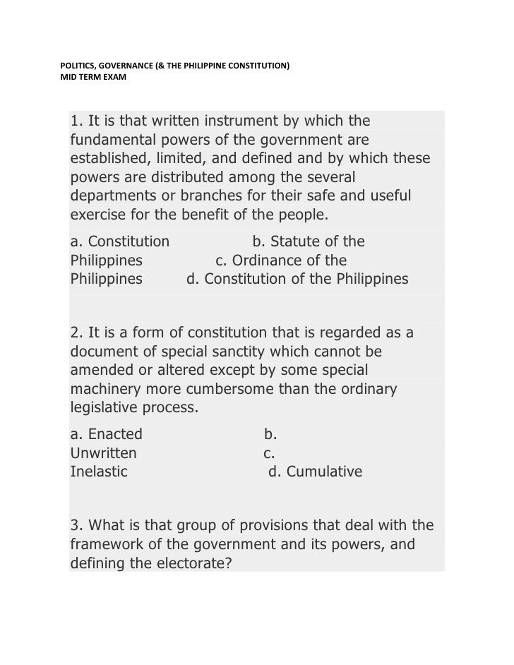 POLITICS, GOVERNANCE (& THE PHILIPPINE CONSTITUTION)MID TERM EXAM  1. It is that written instrument by which the  fundamen...