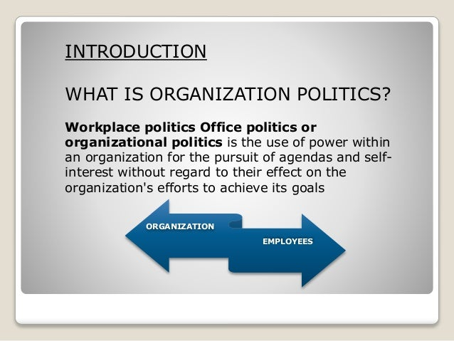 introduction to organizational politics Organizational politics introduction organizational politics involves  adopting either informal, unofficial or behind-the-scene efforts in order to sell.