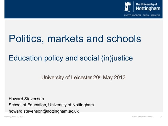 Monday, May 20, 2013 1Event Name and VenuePolitics, markets and schoolsEducation policy and social (in)justiceUniversity o...