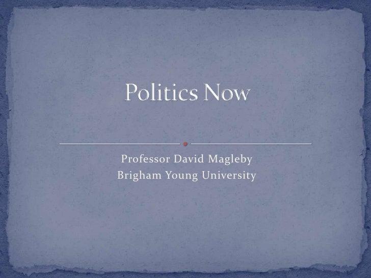 Professor David Magleby<br />Brigham Young University<br />Politics Now<br />