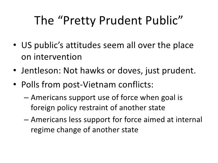"""The """"Pretty Prudent Public""""<br />US public's attitudes seem all over the place on intervention<br />Jentleson: Not hawks o..."""