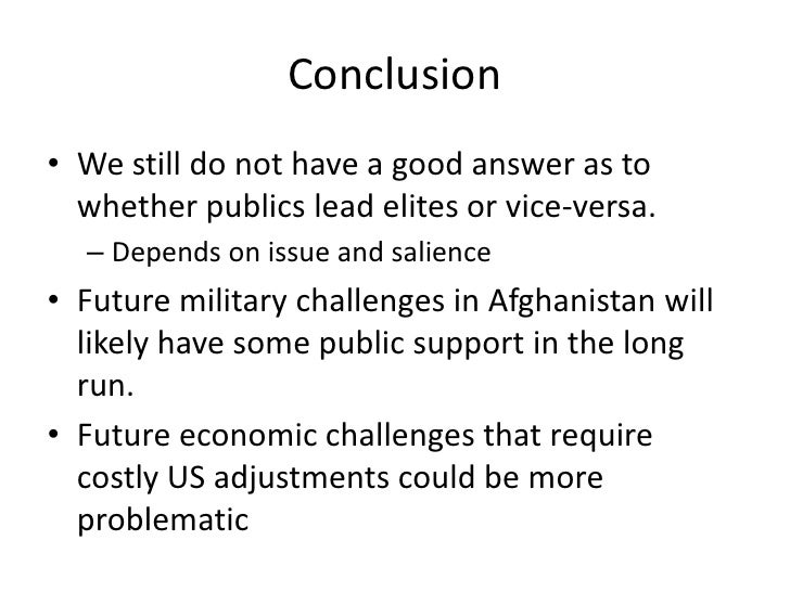 Conclusion<br />We still do not have a good answer as to whether publics lead elites or vice-versa.<br />Depends on issue ...