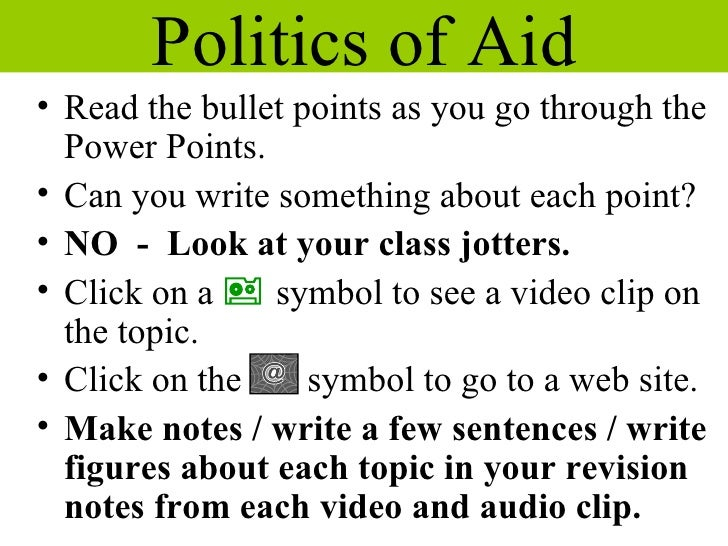 Politics of Aid <ul><li>Read the bullet points as you go through the Power Points. </li></ul><ul><li>Can you write somethi...