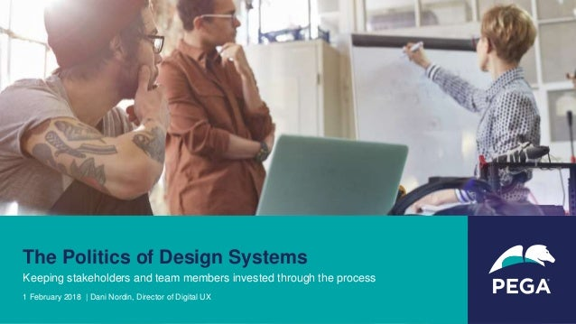 The Politics of Design Systems Keeping stakeholders and team members invested through the process 1 February 2018 | Dani N...