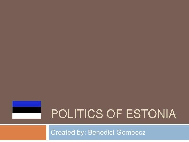 POLITICS OF ESTONIACreated by: Benedict Gombocz