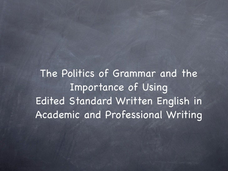 The Politics of Grammar and the       Importance of UsingEdited Standard Written English inAcademic and Professional Writing