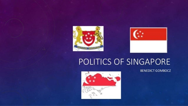 POLITICS OF SINGAPORE BENEDICT GOMBOCZ