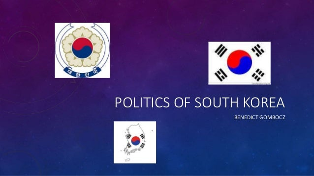 POLITICS OF SOUTH KOREA BENEDICT GOMBOCZ