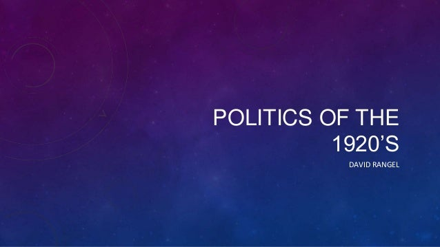 POLITICS OF THE          1920'S           DAVID RANGEL