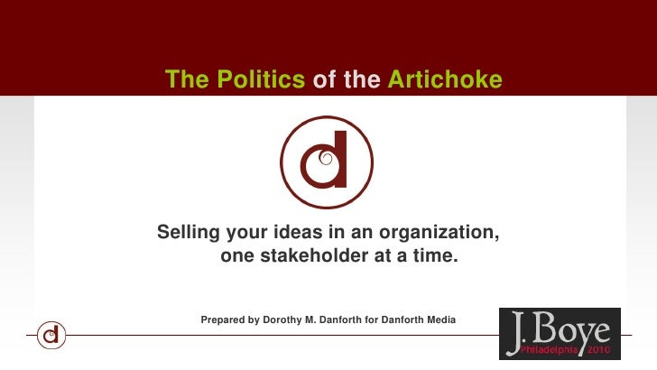The Politics of the Artichoke <br />Selling your ideas in an organization, one stakeholder at a time.<br />Prepared by Dor...