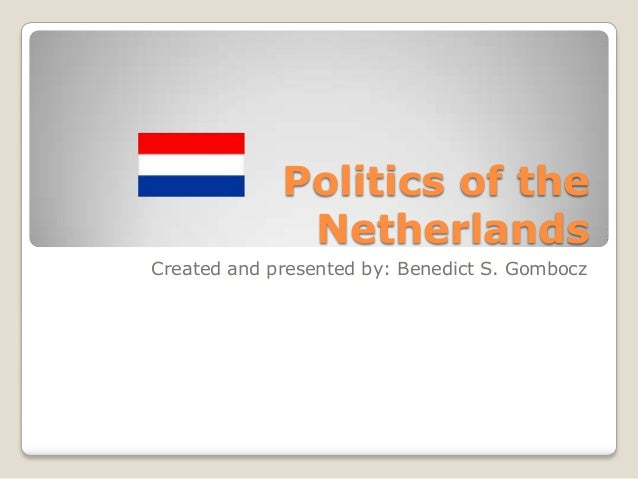 Politics of theNetherlandsCreated and presented by: Benedict S. Gombocz