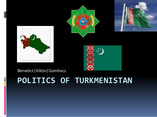 POLITICS OF TURKMENISTANBenedict (Viktor) Gombocz