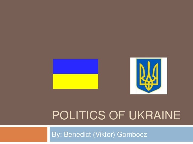 POLITICS OF UKRAINEBy: Benedict (Viktor) Gombocz