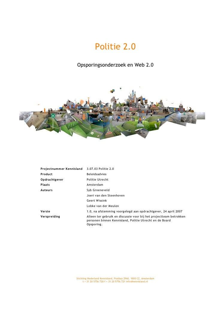 Politie 2.0                      Opsporingsonderzoek en Web 2.0     Projectnummer Kennisland    3.07.03 Politie 2.0 Produc...
