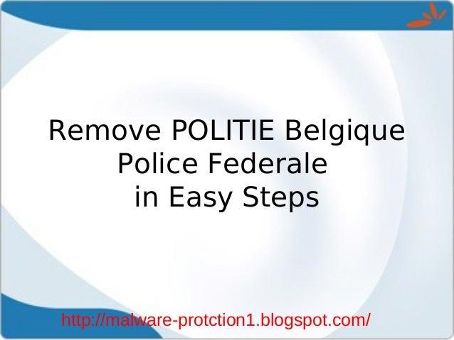Remove POLITIE Belgique   Police Federale    in Easy Stepshttp://malware-protction1.blogspot.com/