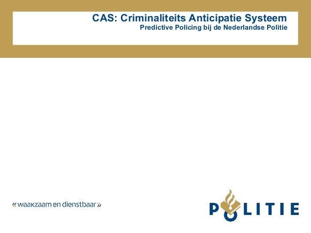 CAS: Criminaliteits Anticipatie Systeem Predictive Policing bij de Nederlandse Politie