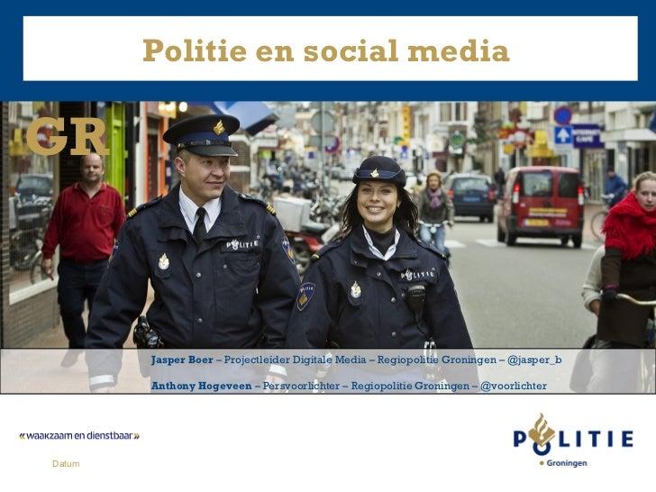 Politie en social mediaGR        Jasper Boer – Projectleider Digitale Media – Regiopolitie Groningen – @jasper_b        An...