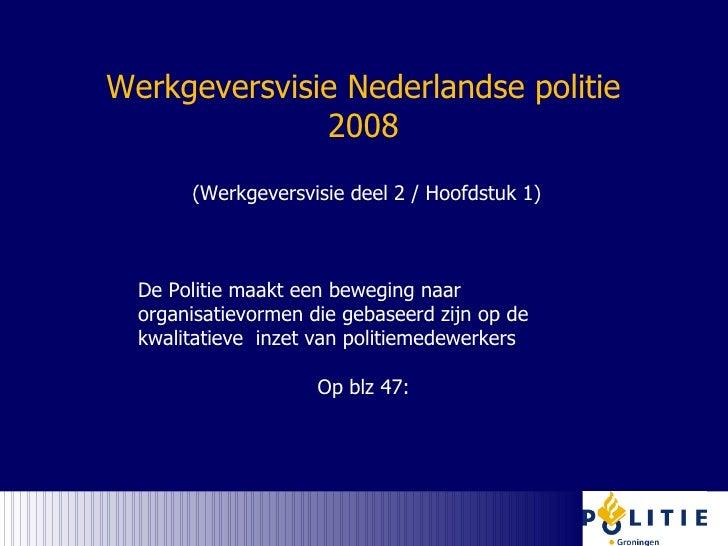 Werkgeversvisie Nederlandse politie 2008 (Werkgeversvisie deel 2 / Hoofdstuk 1) De Politie maakt een beweging naar organis...