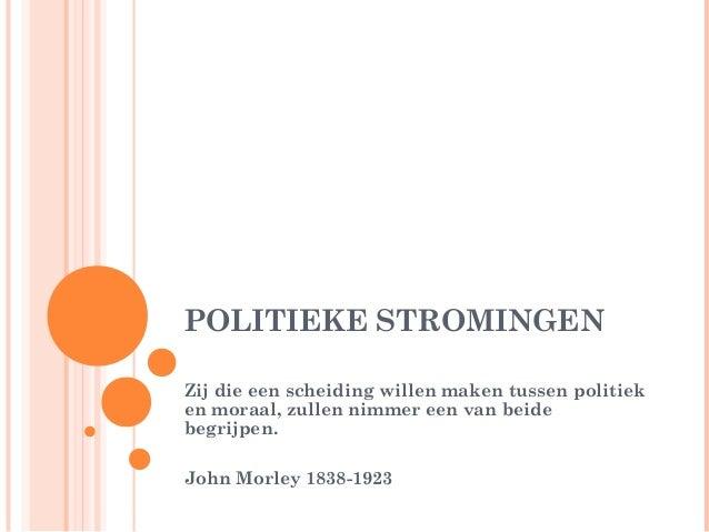 POLITIEKE STROMINGENZij die een scheiding willen maken tussen politieken moraal, zullen nimmer een van beidebegrijpen.John...