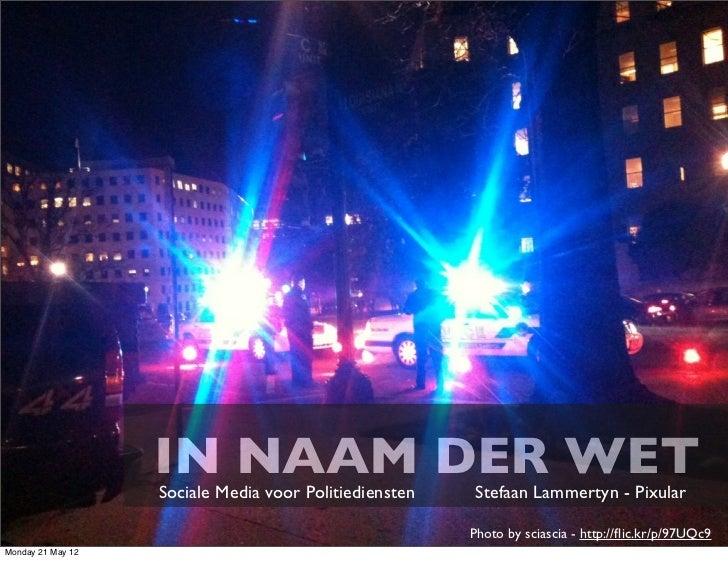 IN NAAM DER WET                   Sociale Media voor Politiediensten   Stefaan Lammertyn - Pixular                        ...