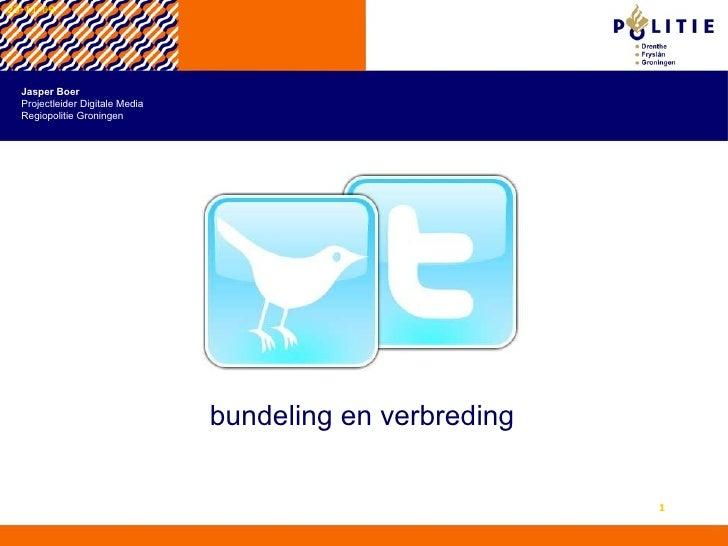 23-11-09 bundeling en verbreding Jasper Boer Projectleider Digitale Media Regiopolitie Groningen