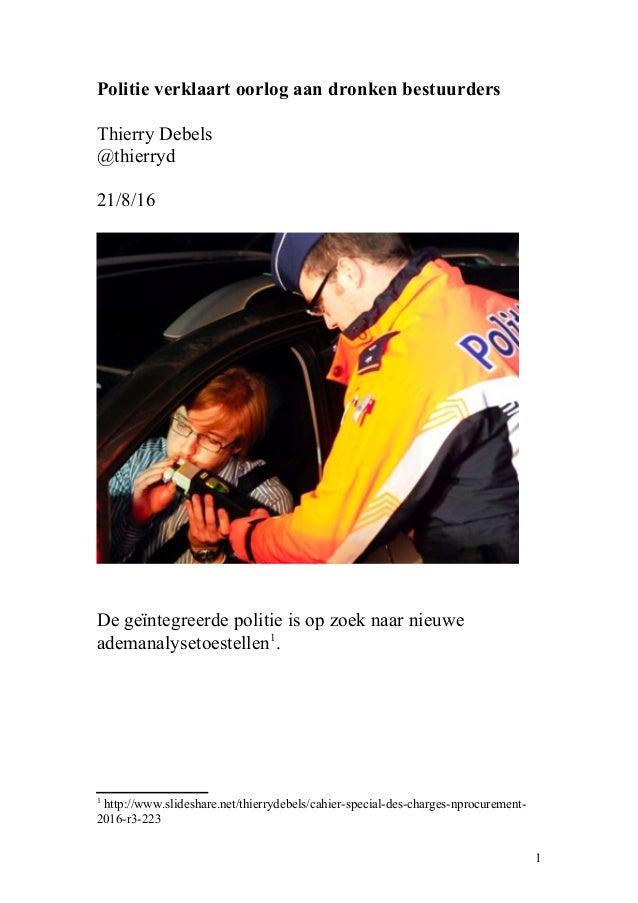Politie verklaart oorlog aan dronken bestuurders Thierry Debels @thierryd 21/8/16 De geïntegreerde politie is op zoek naar...
