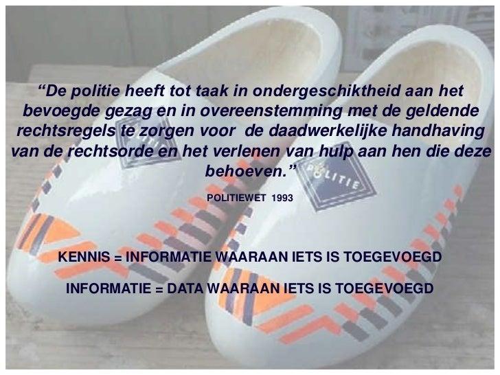 """""""De politie heeft tot taak in ondergeschiktheid aan het bevoegde gezag en in overeenstemming met de geldende rechtsregels ..."""