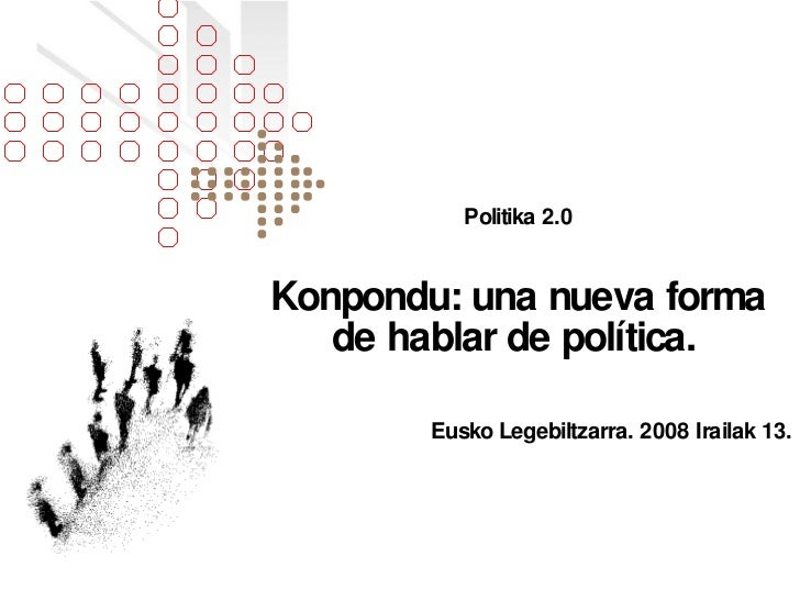 Politika 2.0 Konpondu: una nueva forma de hablar de política.   Eusko Legebiltzarra. 2008 Irailak 13.