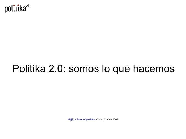 Politika 2.0: somos lo que hacemos M@k, el Buscaimposibles , Vitoria, 01 - VI - 2009