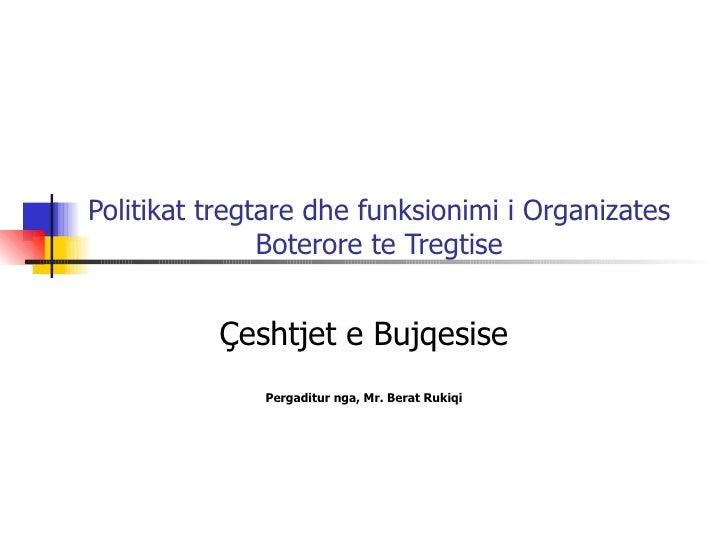 Politikat tregtare dhe funksionimi i Organizates Boterore te Tregtise Çeshtjet e Bujqesise Pergaditur nga, Mr. Berat Rukiqi