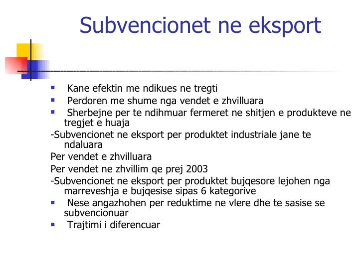 Subvencionet ne eksport <ul><li>Kane efektin me ndikues ne tregti </li></ul><ul><li>Perdoren me shume nga vendet e zhvillu...